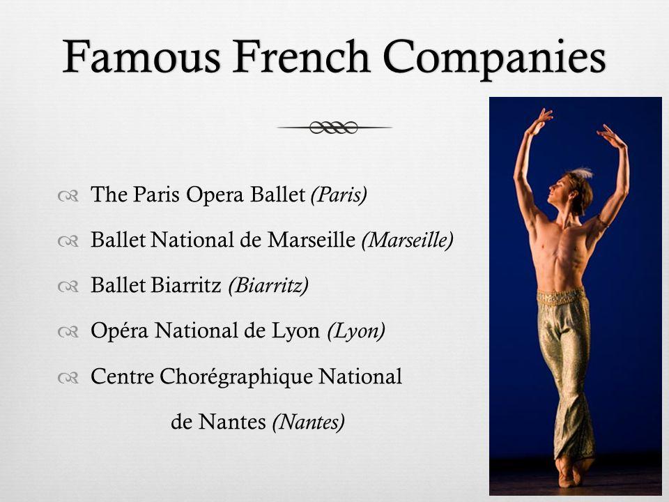 Famous French CompaniesFamous French Companies  The Paris Opera Ballet (Paris)  Ballet National de Marseille (Marseille)  Ballet Biarritz (Biarritz)  Opéra National de Lyon (Lyon)  Centre Chorégraphique National de Nantes (Nantes)