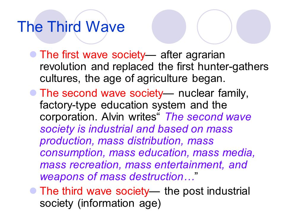The Third Wave The first wave society— after agrarian revolution and replaced the first hunter-gathers cultures, the age of agriculture began.