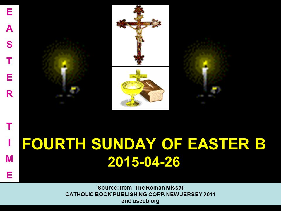 FOURTH SUNDAY OF EASTER B 2015-04-26 Source: from The Roman Míssal CATHOLIC BOOK PUBLISHING CORP.