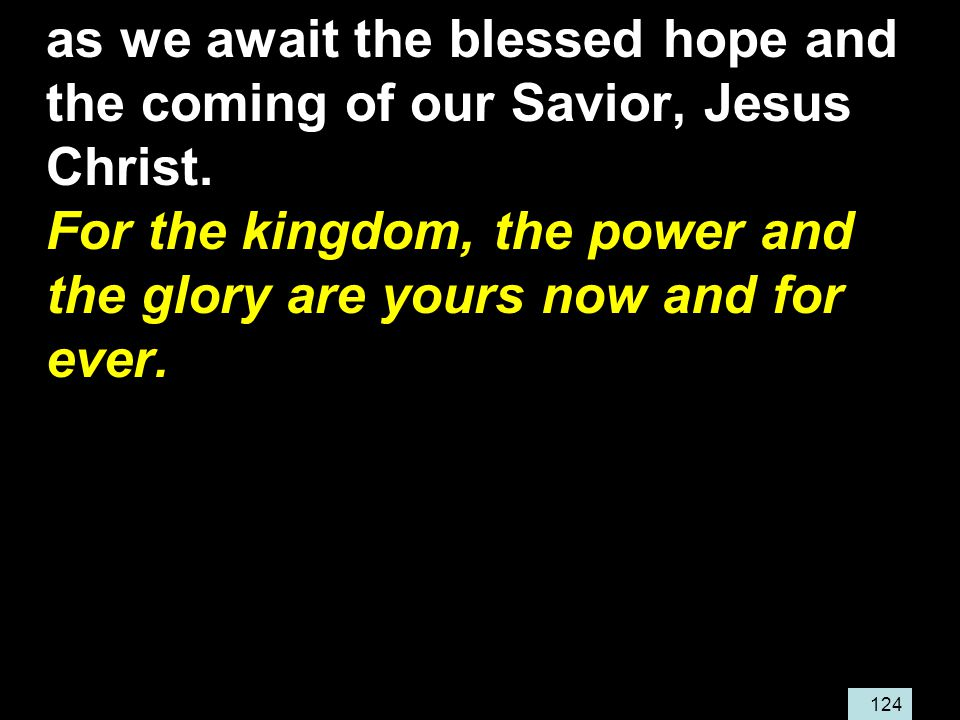 124 as we await the blessed hope and the coming of our Savior, Jesus Christ.