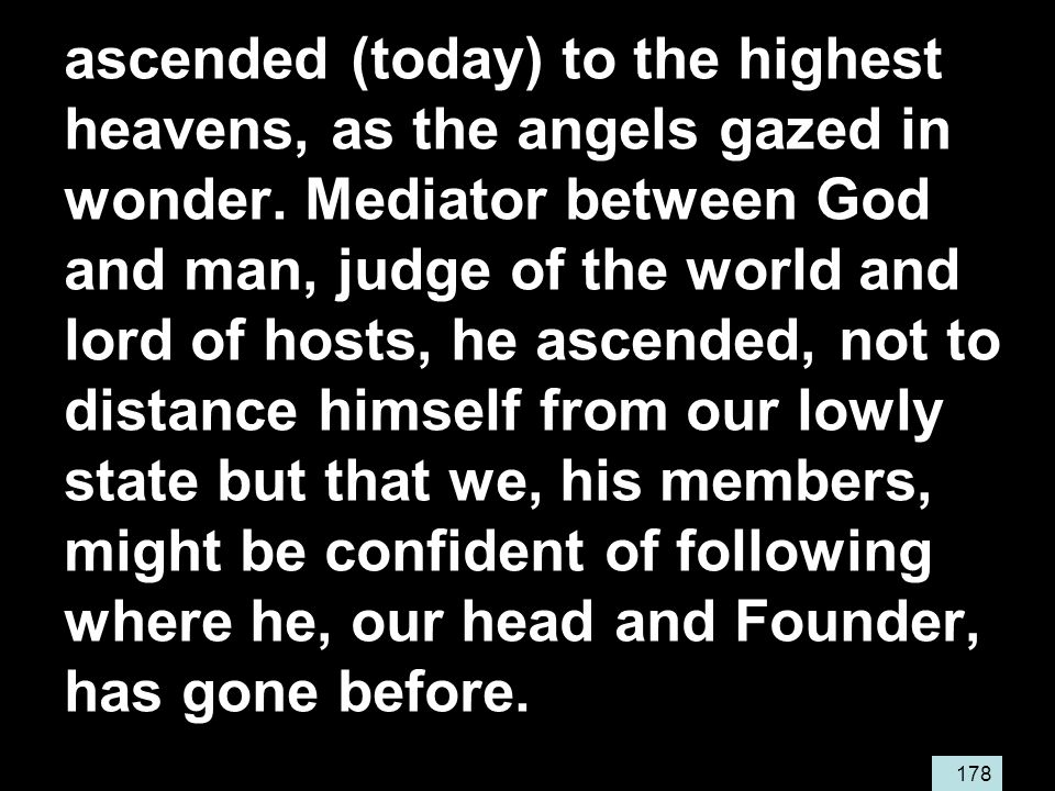 178 ascended (today) to the highest heavens, as the angels gazed in wonder.
