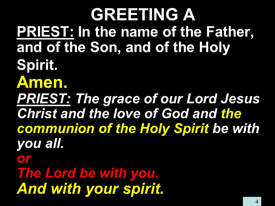 4 GREETING A PRIEST: In the name of the Father, and of the Son, and of the Holy Spirit.