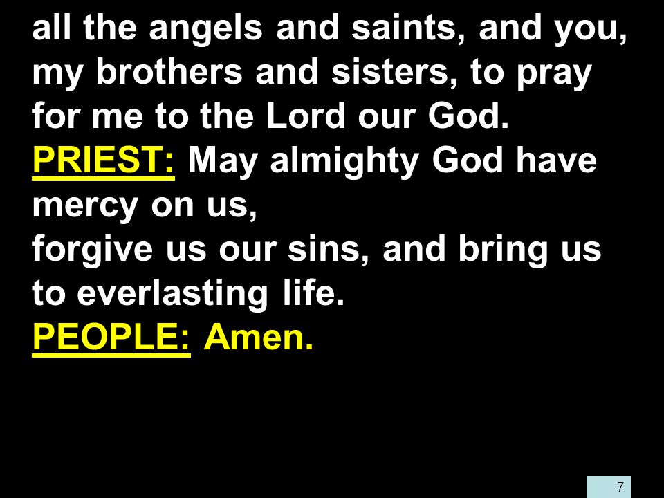 7 all the angels and saints, and you, my brothers and sisters, to pray for me to the Lord our God.