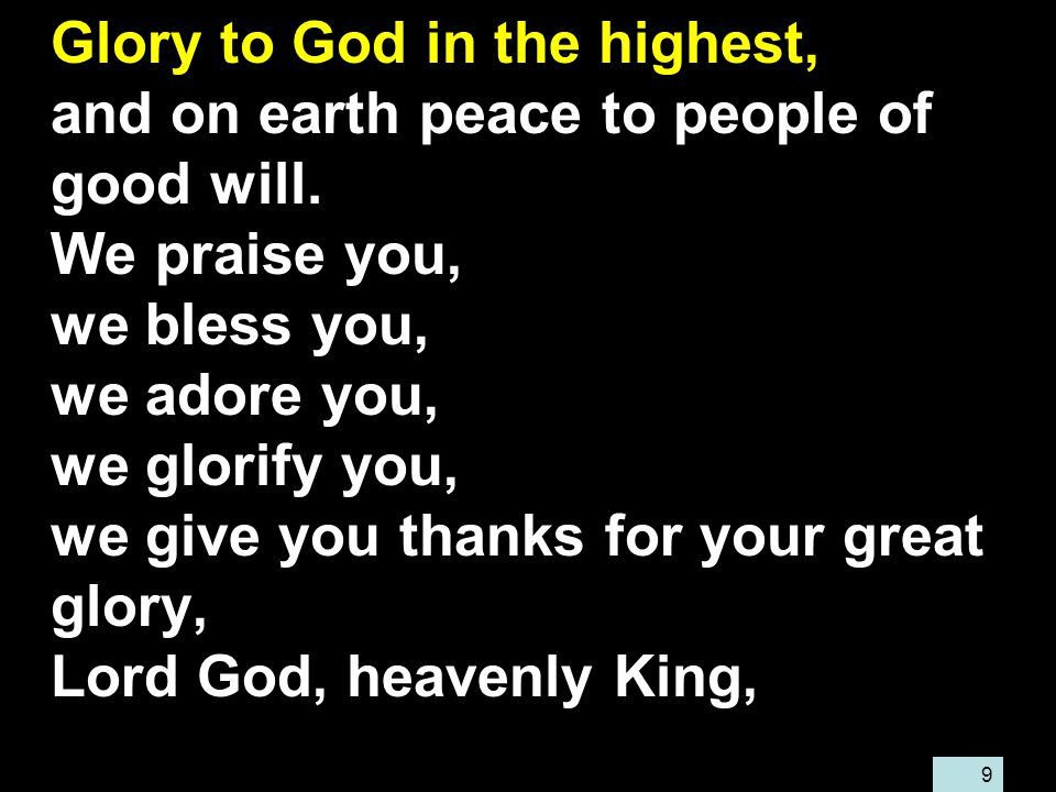 9 Glory to God in the highest, and on earth peace to people of good will.