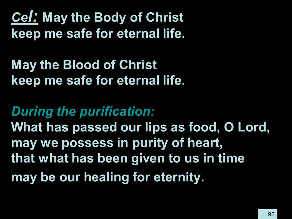 92 Ce l: May the Body of Christ keep me safe for eternal life.