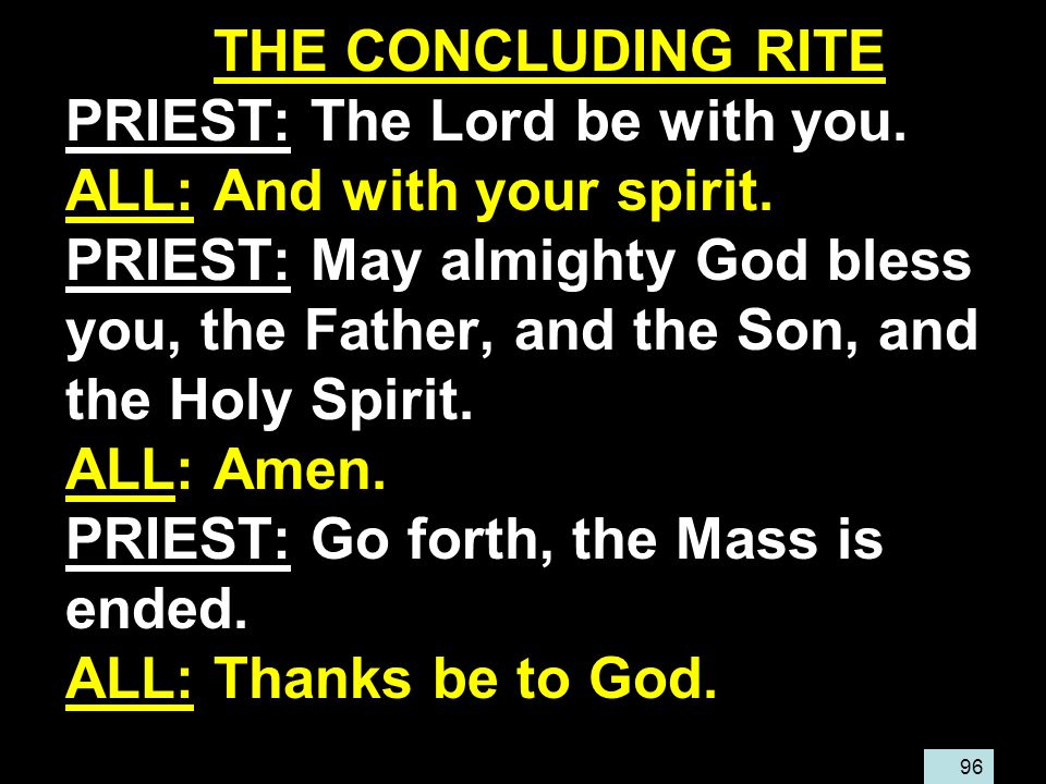 96 THE CONCLUDING RITE PRIEST: The Lord be with you.