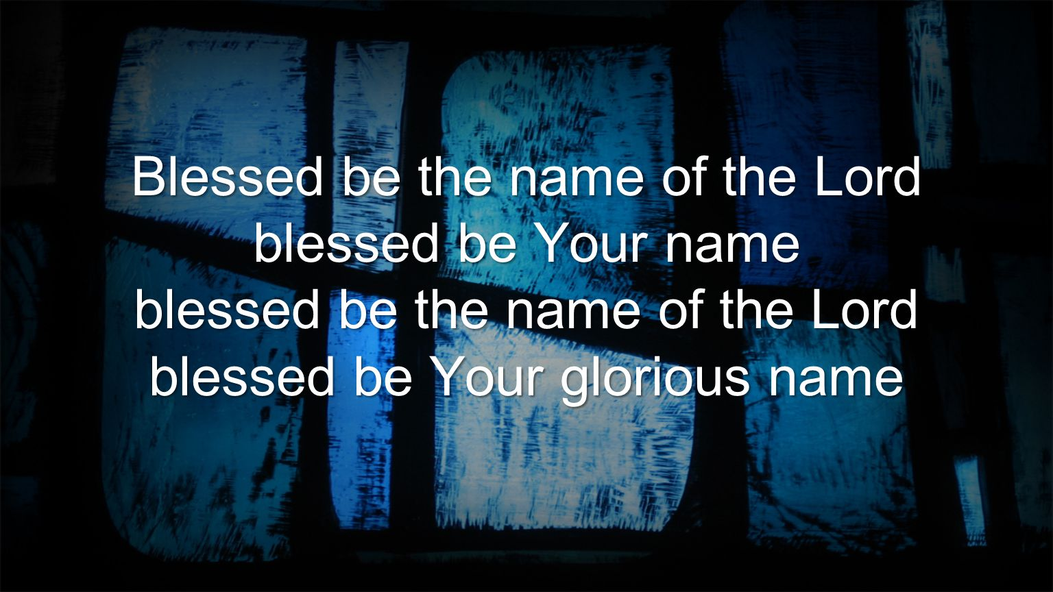 Blessed be the name of the Lord blessed be Your name blessed be the name of the Lord blessed be Your glorious name