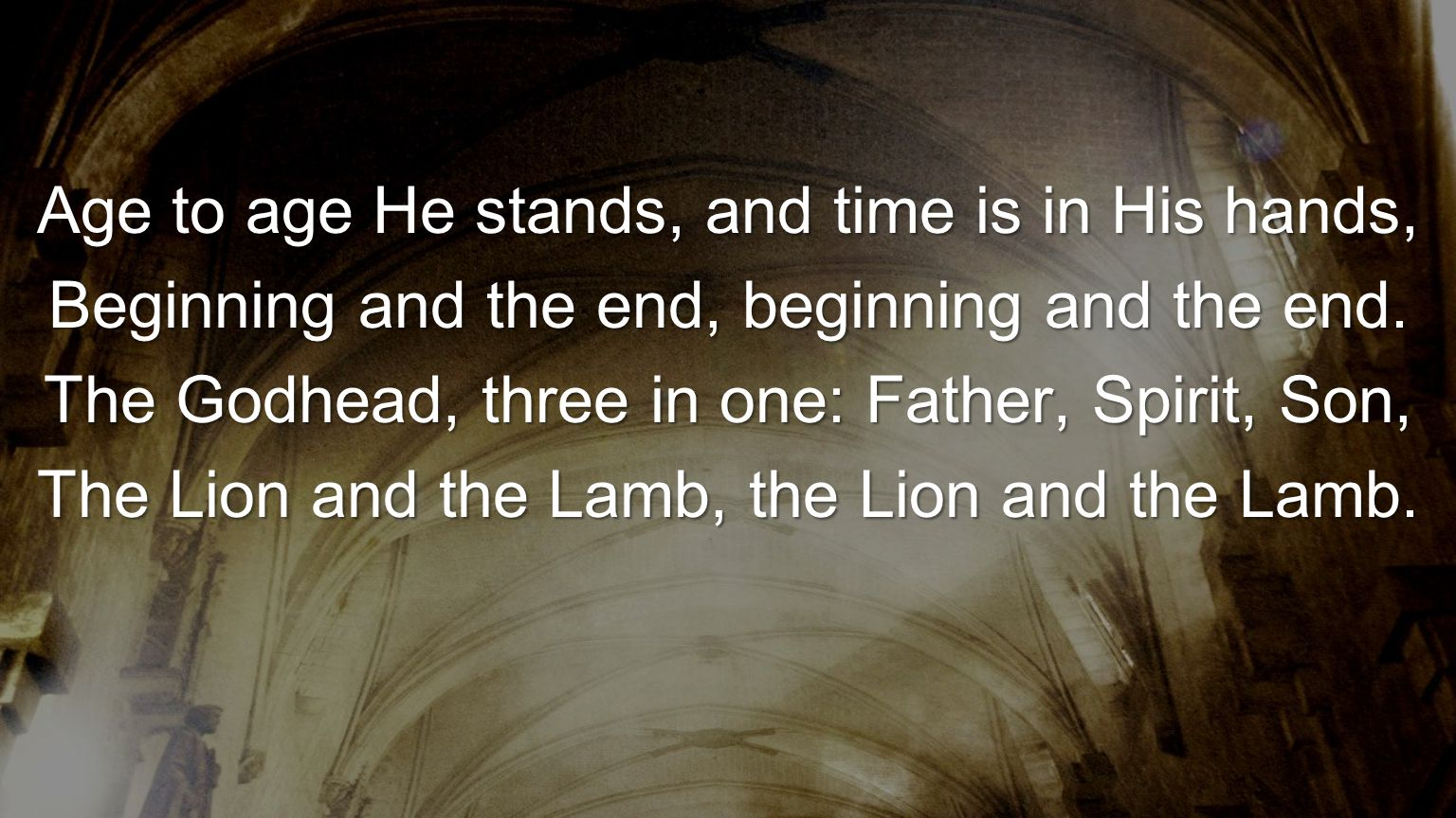 Age to age He stands, and time is in His hands, Beginning and the end, beginning and the end. The Godhead, three in one: Father, Spirit, Son, The Lion