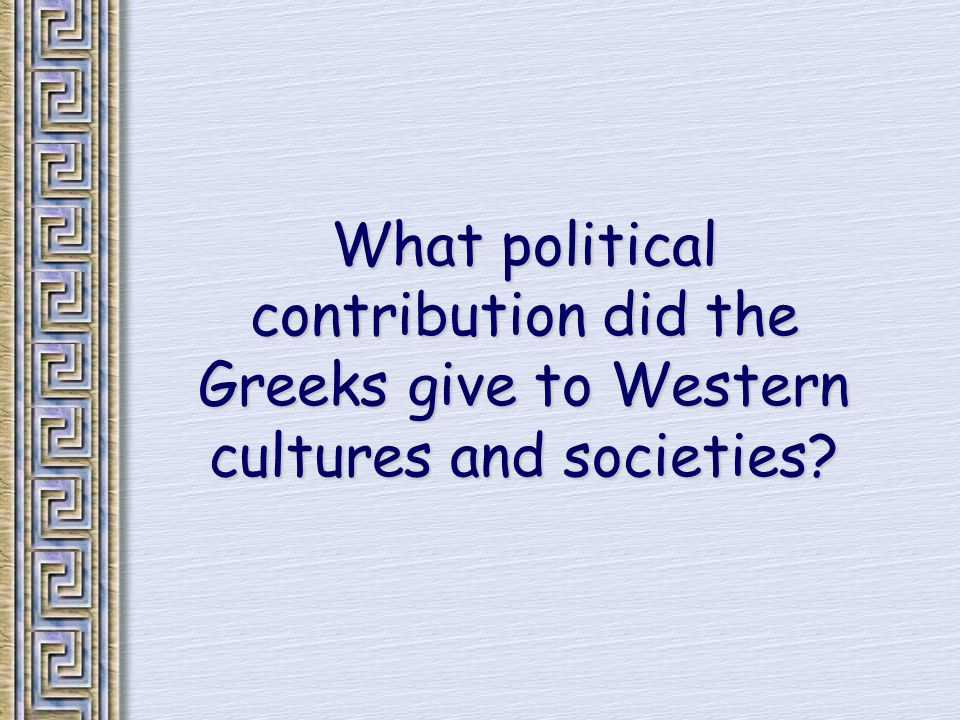What political contribution did the Greeks give to Western cultures and societies