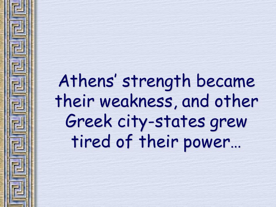 Athens' strength became their weakness, and other Greek city-states grew tired of their power…