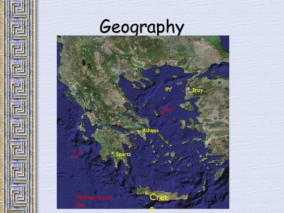 Geography Aegean Sea Ionian Sea Mediterranean Sea Cret e Athens Sparta Troy