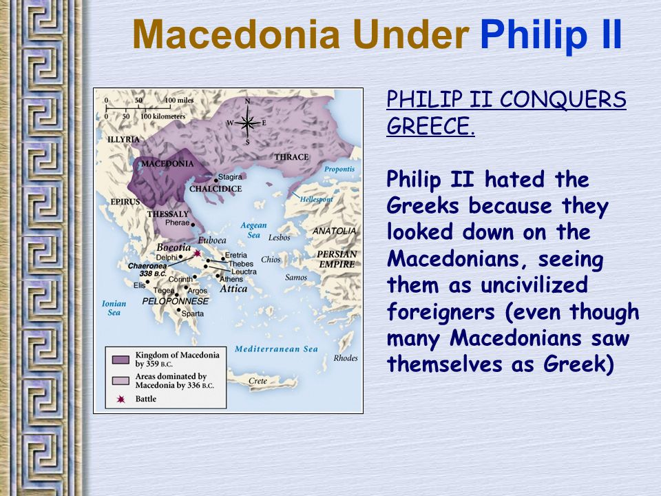 Macedonia Under Philip II PHILIP II CONQUERS GREECE.
