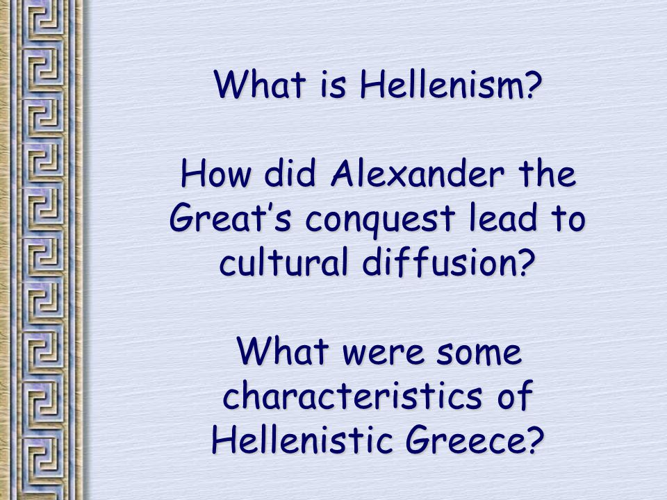What is Hellenism. How did Alexander the Great's conquest lead to cultural diffusion.