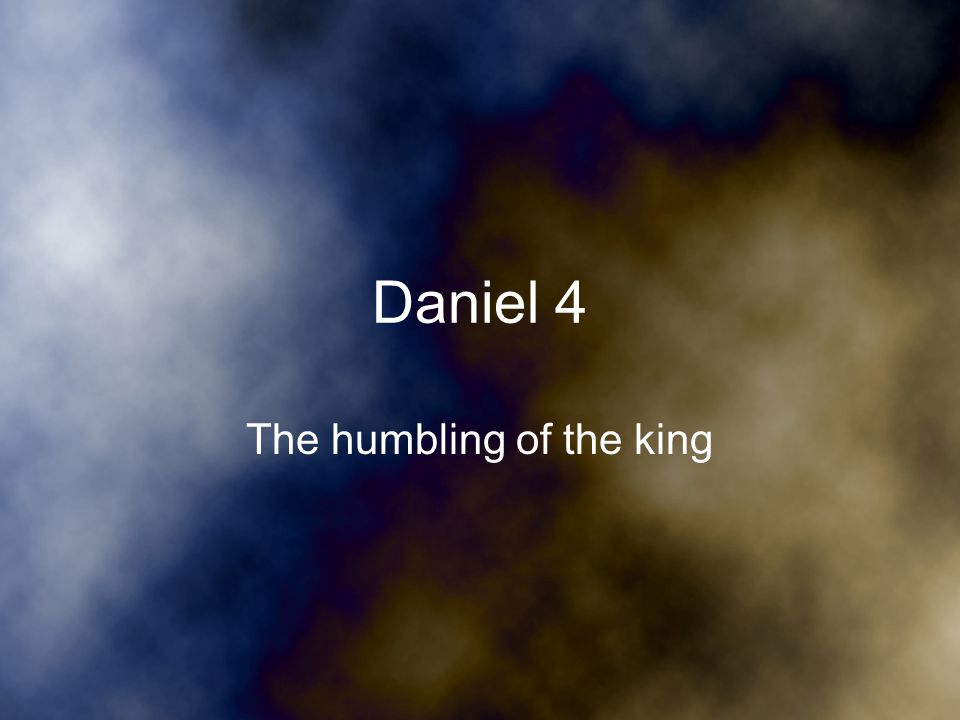 Daniel 4 The humbling of the king
