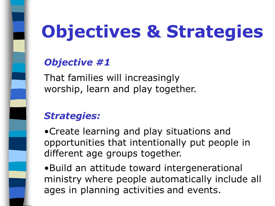 Objectives & Strategies Objective #1 That families will increasingly worship, learn and play together.