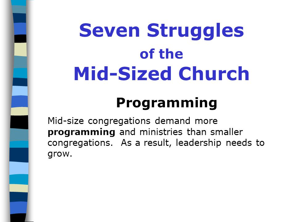 Seven Struggles of the Mid-Sized Church Pastoring Members of mid-sized congregations often want the same kind of pastoral attention typical of pastors and members in smaller congregations.