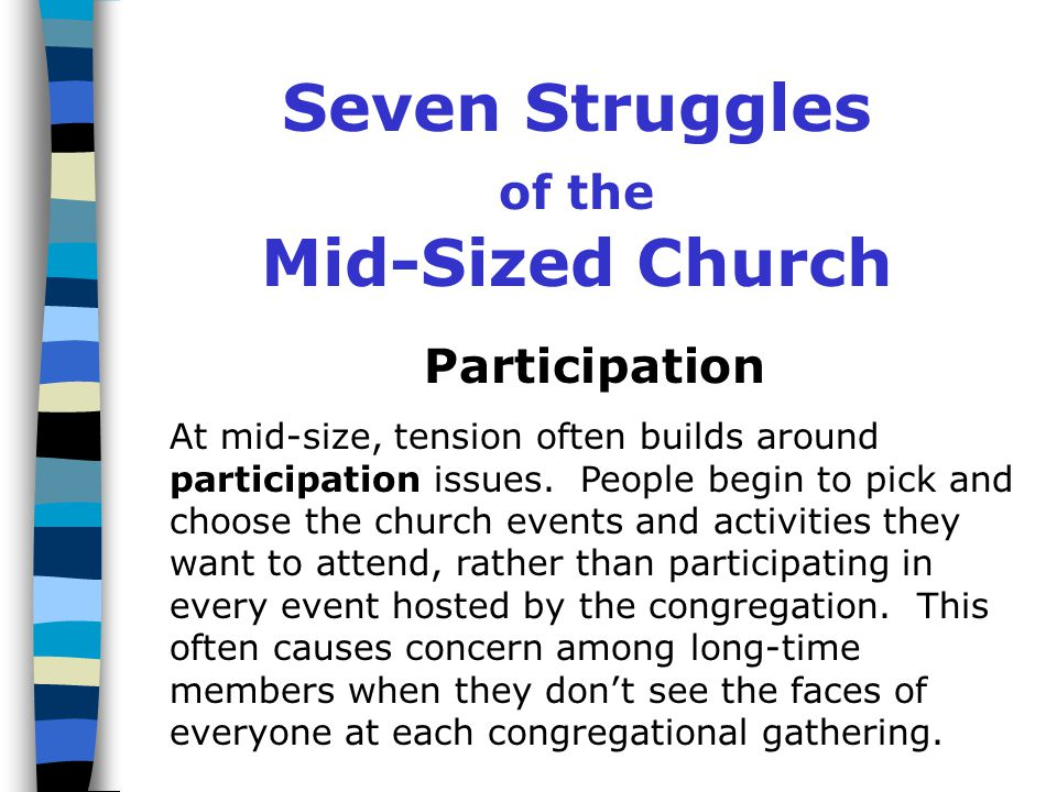 Seven Struggles of the Mid-Sized Church Personnel Congregations struggle with the personnel changes necessary to move from a heavy reliance on lay volunteers, typical of smaller congregations, to great numbers of paid part- and full-time staff who assist members to accomplish ministry.