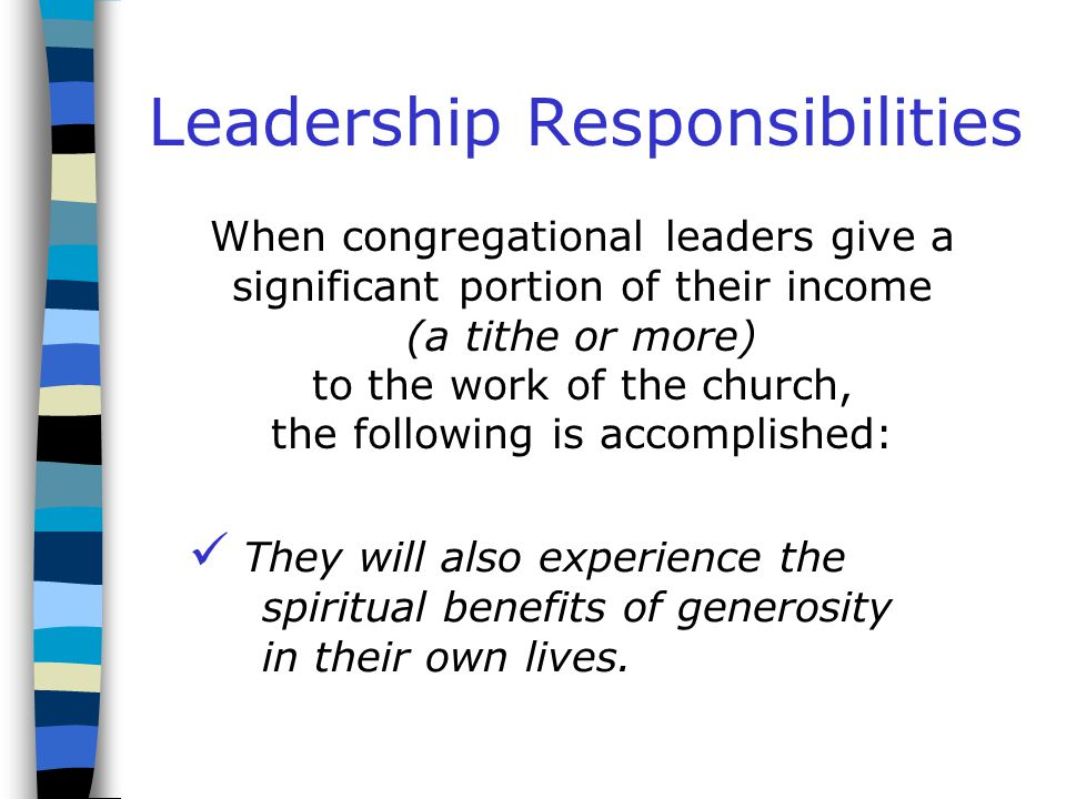 Leadership Responsibilities When congregational leaders give a significant portion of their income (a tithe or more) to the work of the church, the following is accomplished: The core group has an investment in the congregation and its future.