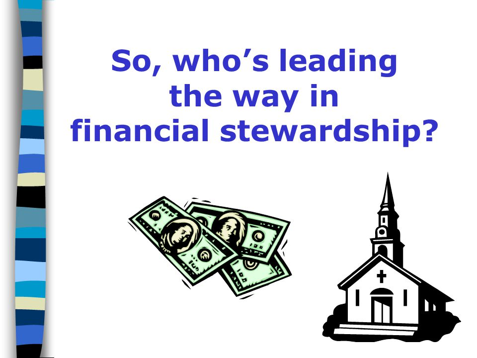 Leadership Responsibilities When congregational leaders give a significant portion of their income (a tithe or more) to the work of the church, the following is accomplished: A significant amount of money is available for ministry.