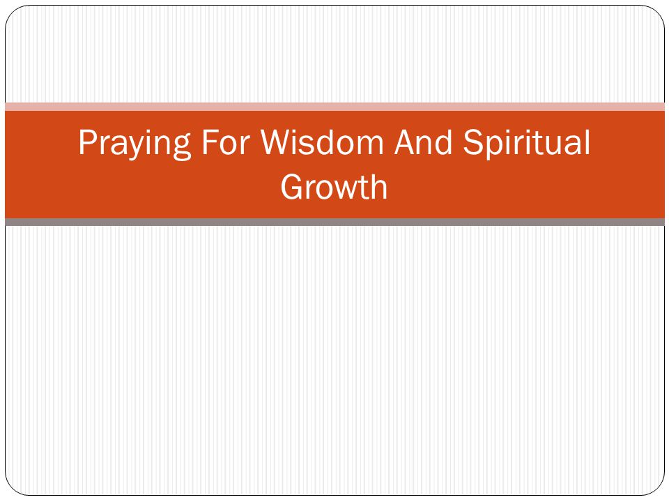 Praying For Wisdom And Spiritual Growth