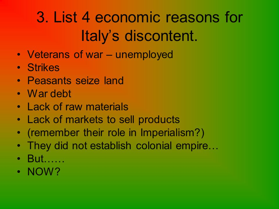 2. Explain the political reasons why Italy was dissatisfied after WWI Remember what happened at the beginning of the war………. Did join the Allies with