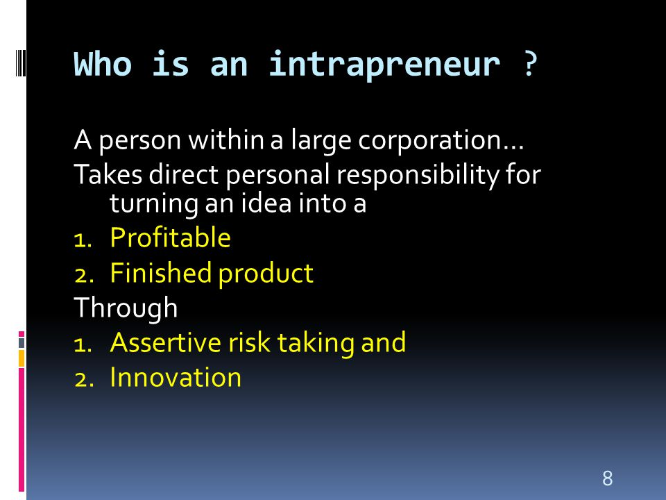 8 Who is an intrapreneur . A person within a large corporation...