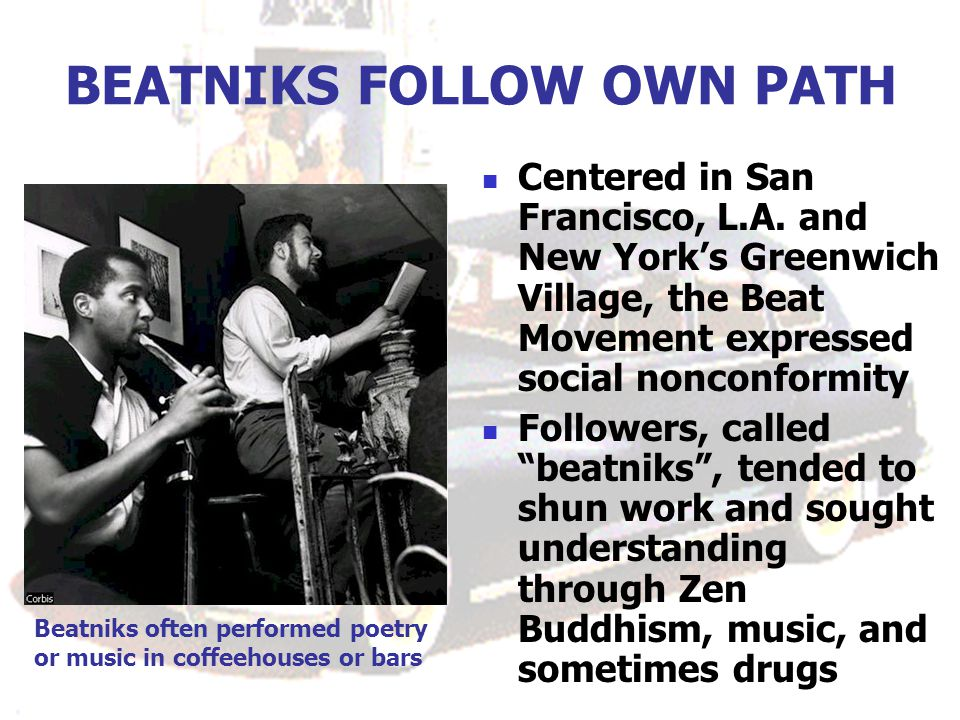 BEATNIKS FOLLOW OWN PATH Centered in San Francisco, L.A. and New York's Greenwich Village, the Beat Movement expressed social nonconformity Followers,