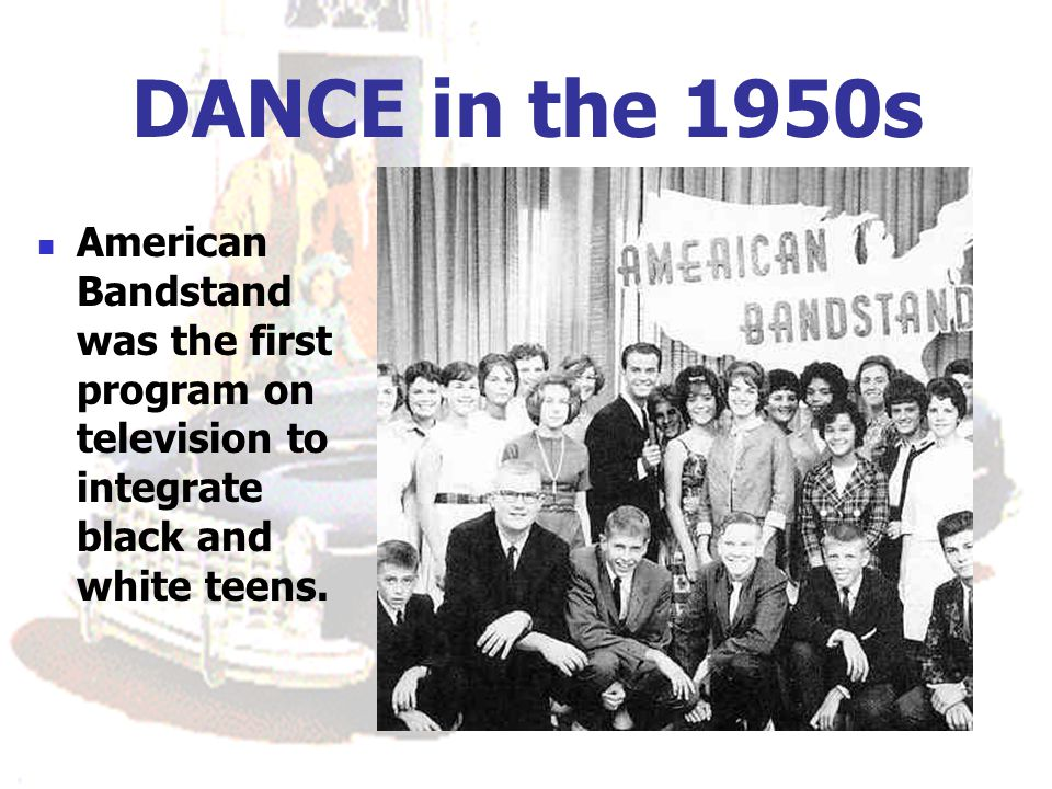DANCE in the 1950s American Bandstand was the first program on television to integrate black and white teens. FREED