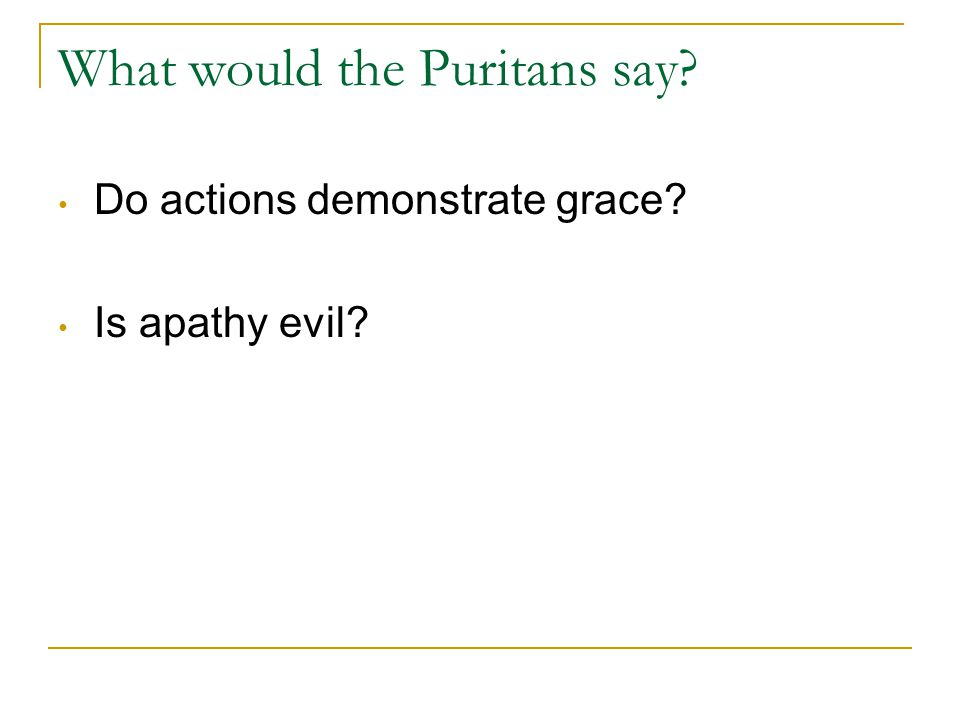 What would the Puritans say Do actions demonstrate grace Is apathy evil