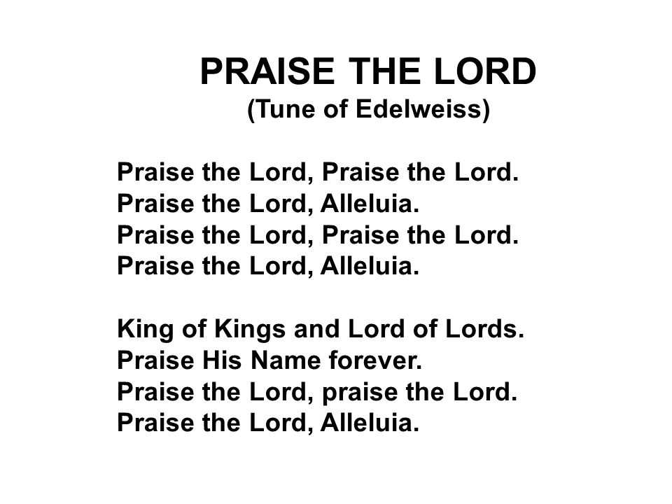 PRAISE THE LORD (Tune of Edelweiss) Praise the Lord, Praise the Lord.