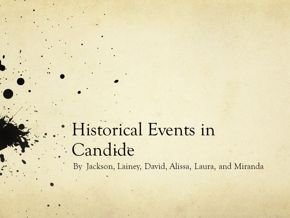 Historical Events in Candide By Jackson, Lainey, David, Alissa, Laura, and Miranda