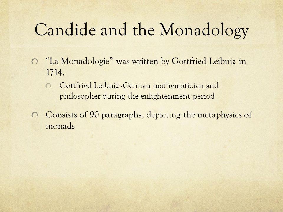 """Candide and the Monadology """"La Monadologie"""" was written by Gottfried Leibniz in 1714. Gottfried Leibniz -German mathematician and philosopher during t"""