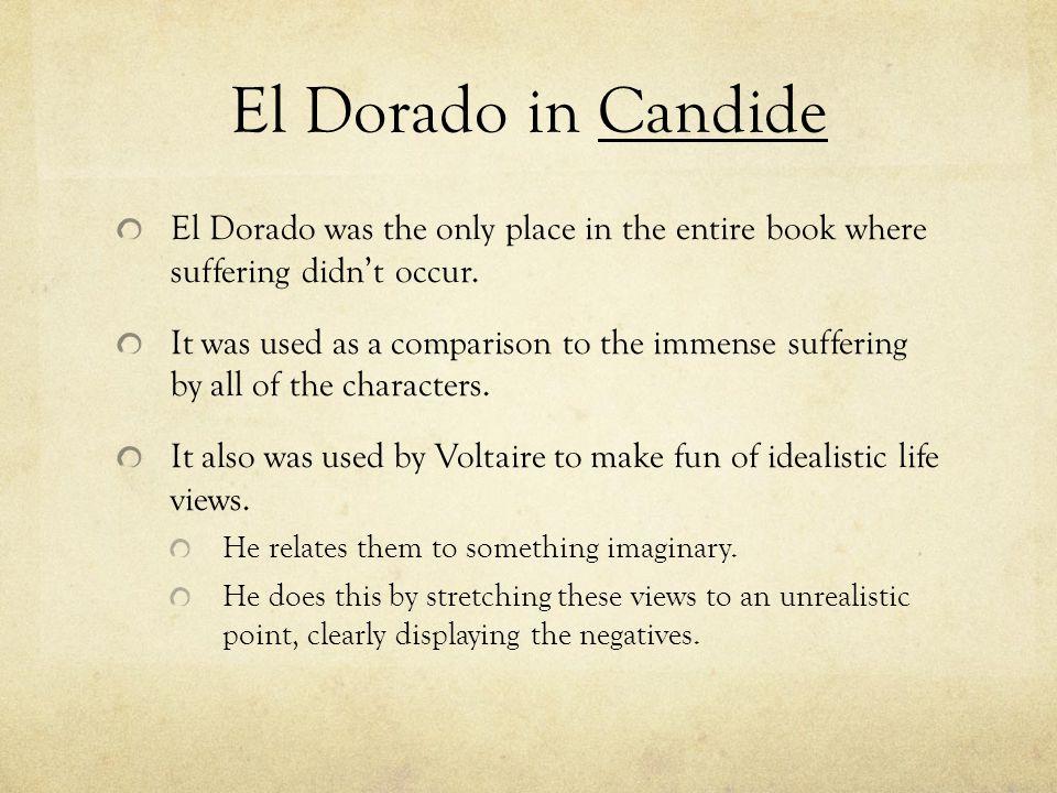 El Dorado in Candide El Dorado was the only place in the entire book where suffering didn't occur.