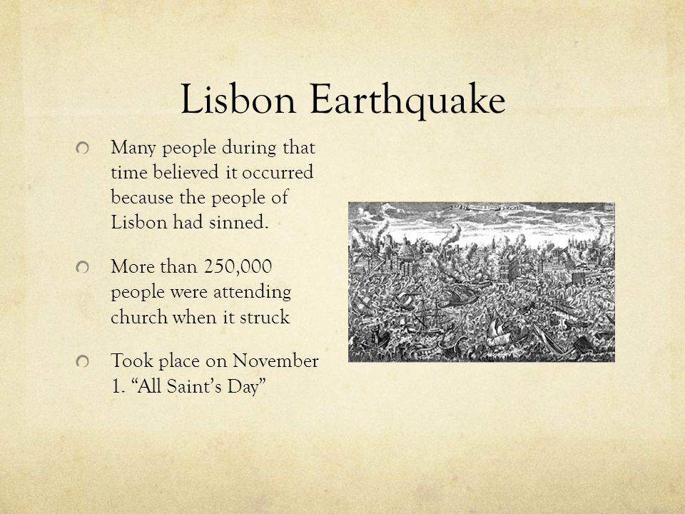 Lisbon Earthquake Many people during that time believed it occurred because the people of Lisbon had sinned. More than 250,000 people were attending c