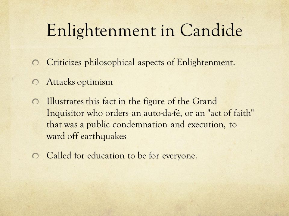 Enlightenment in Candide Criticizes philosophical aspects of Enlightenment. Attacks optimism Illustrates this fact in the figure of the Grand Inquisit