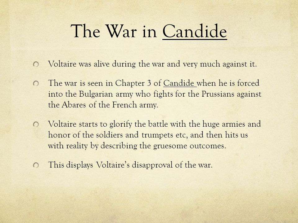 The War in Candide Voltaire was alive during the war and very much against it.