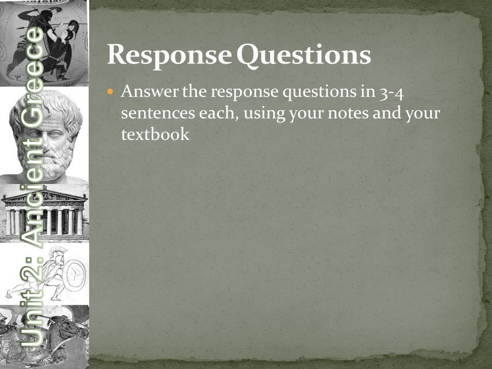 Answer the response questions in 3-4 sentences each, using your notes and your textbook