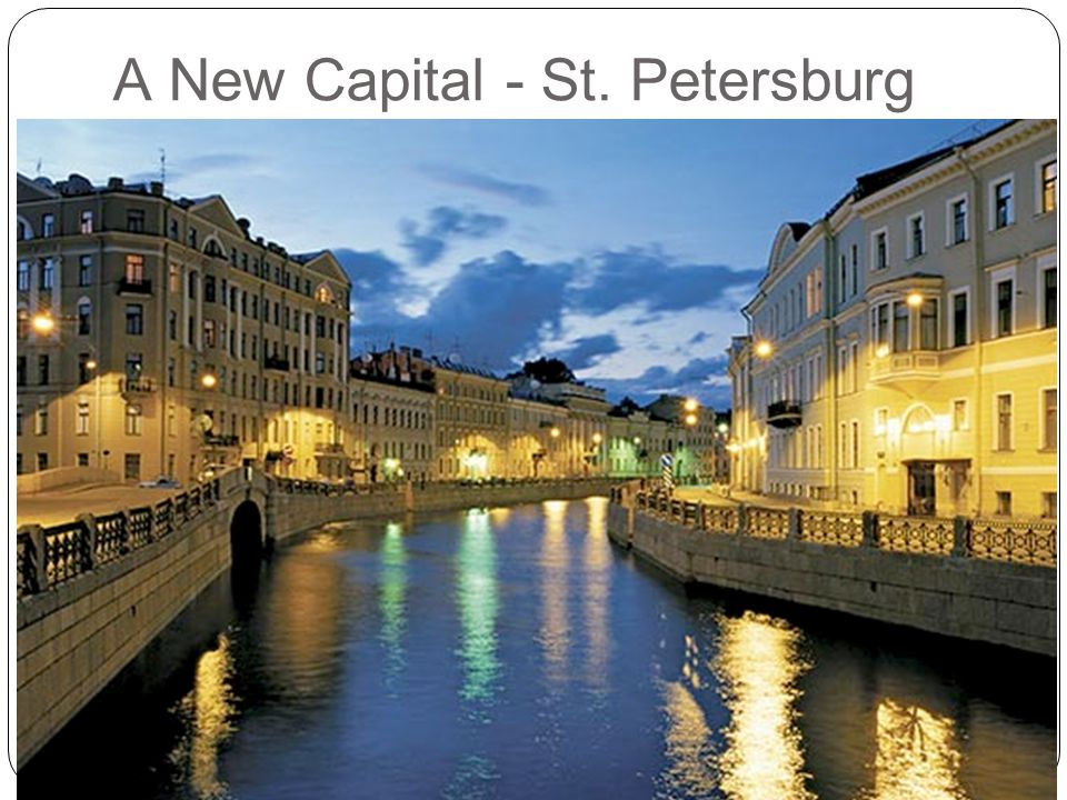 28 A New Capital - St. Petersburg Peter believed Russia's future depended on having a warm-water seaport. To promote education and growth, Peter wante