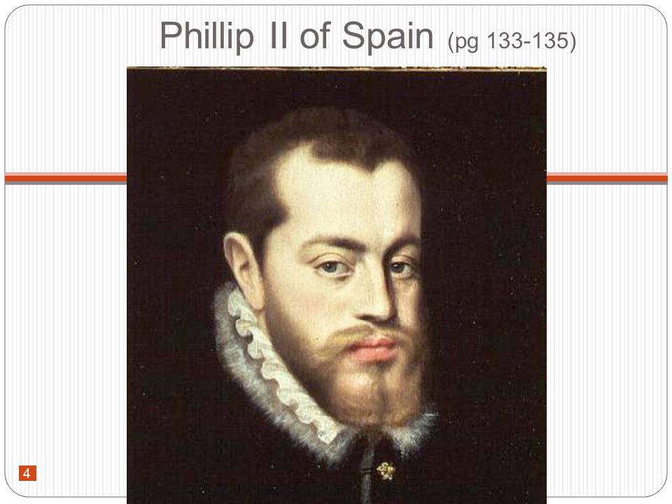 4 Phillip II of Spain (pg 133-135) 4