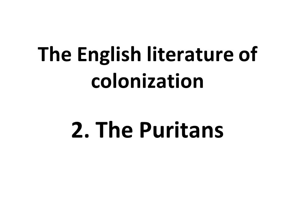 The English literature of colonization 2. The Puritans