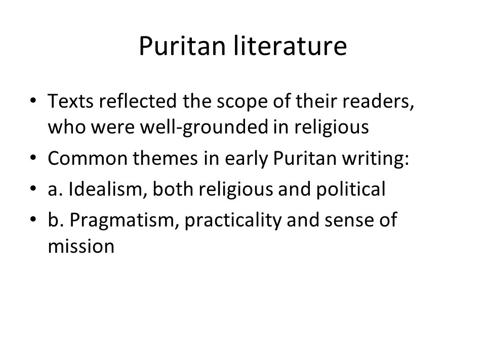 Puritan literature Texts reflected the scope of their readers, who were well-grounded in religious Common themes in early Puritan writing: a.