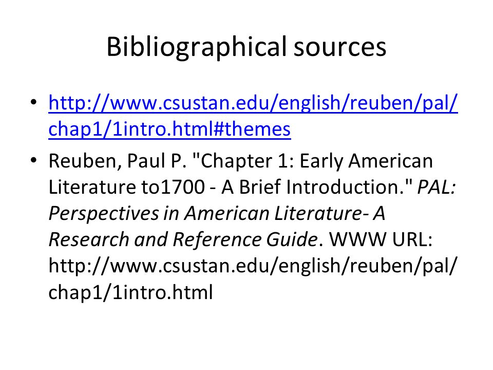 Bibliographical sources http://www.csustan.edu/english/reuben/pal/ chap1/1intro.html#themes http://www.csustan.edu/english/reuben/pal/ chap1/1intro.html#themes Reuben, Paul P.