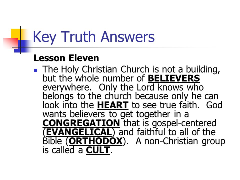 Key Truth Answers Lesson Eleven The Holy Christian Church is not a building, but the whole number of BELIEVERS everywhere. Only the Lord knows who bel