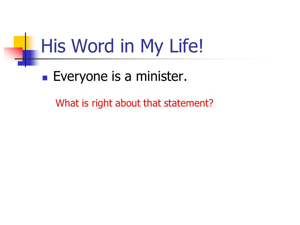 His Word in My Life! Everyone is a minister. What is right about that statement?