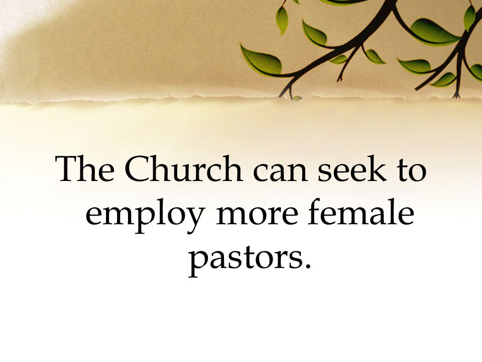 The Church can seek to employ more female pastors.