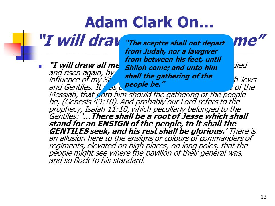 """13 Adam Clark On… """"I will draw all men unto me"""" """"I will draw all men unto me."""" """"After I shall have died and risen again, by the preaching of my word a"""