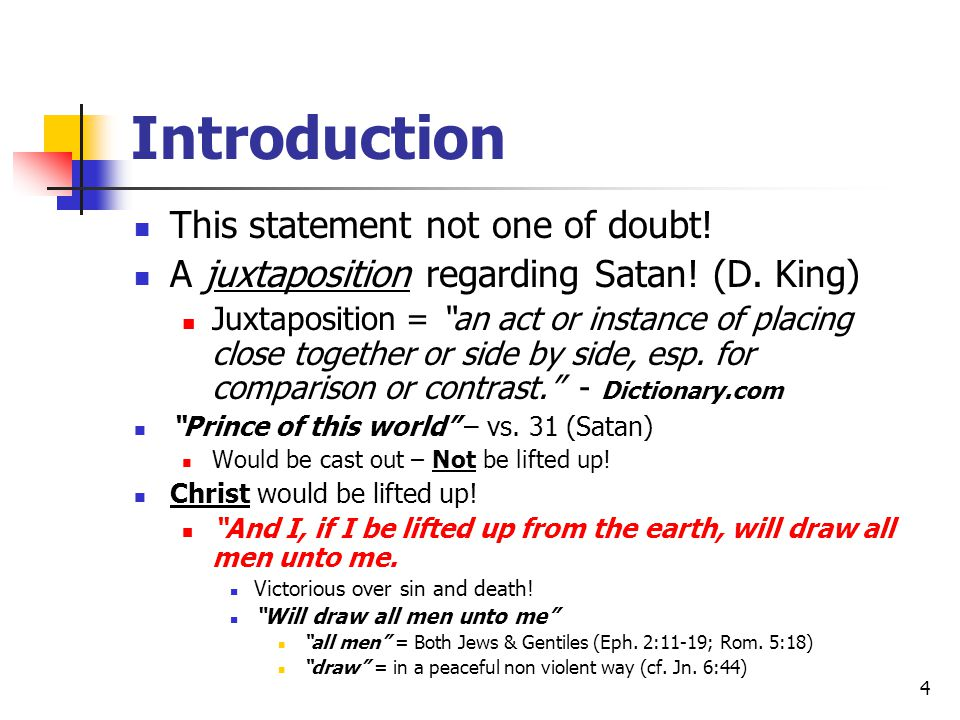 """4 Introduction This statement not one of doubt! A juxtaposition regarding Satan! (D. King) Juxtaposition = """"an act or instance of placing close togeth"""