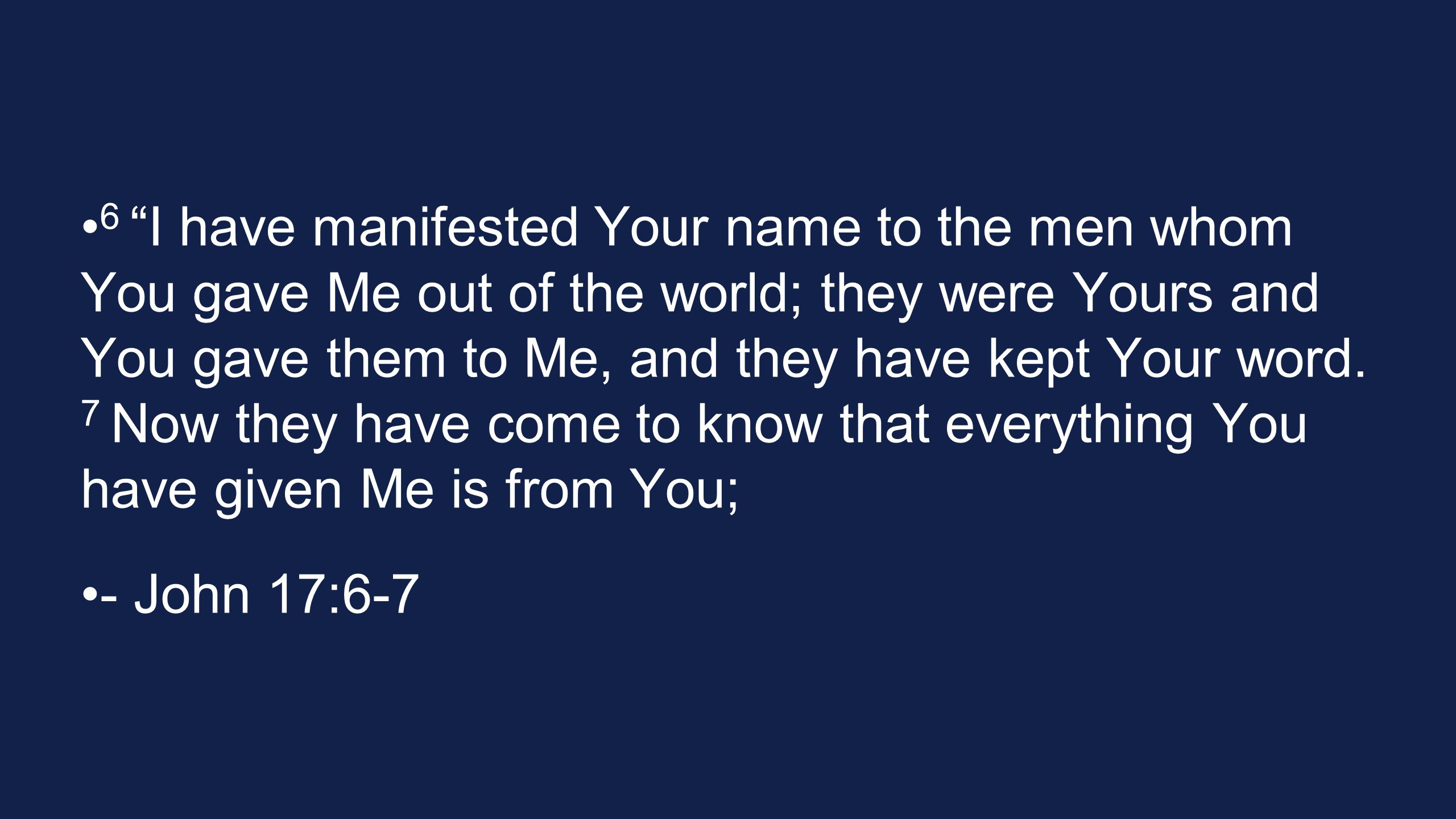 8 for the words which You gave Me I have given to them; and they received them and truly understood that I came forth from You, and they believed that You sent Me.