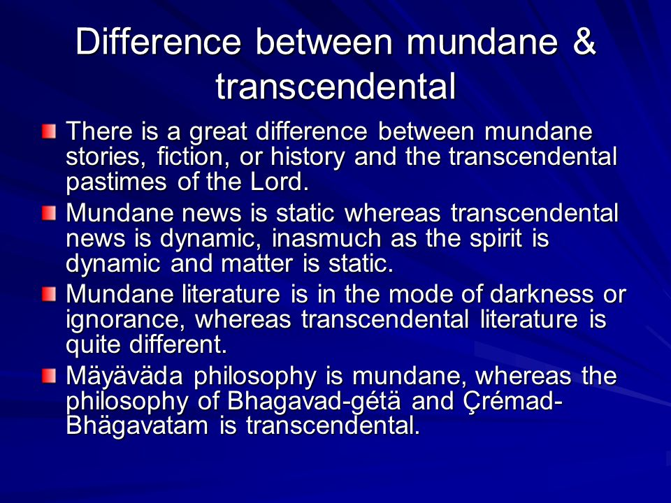 Difference between mundane & transcendental There is a great difference between mundane stories, fiction, or history and the transcendental pastimes o