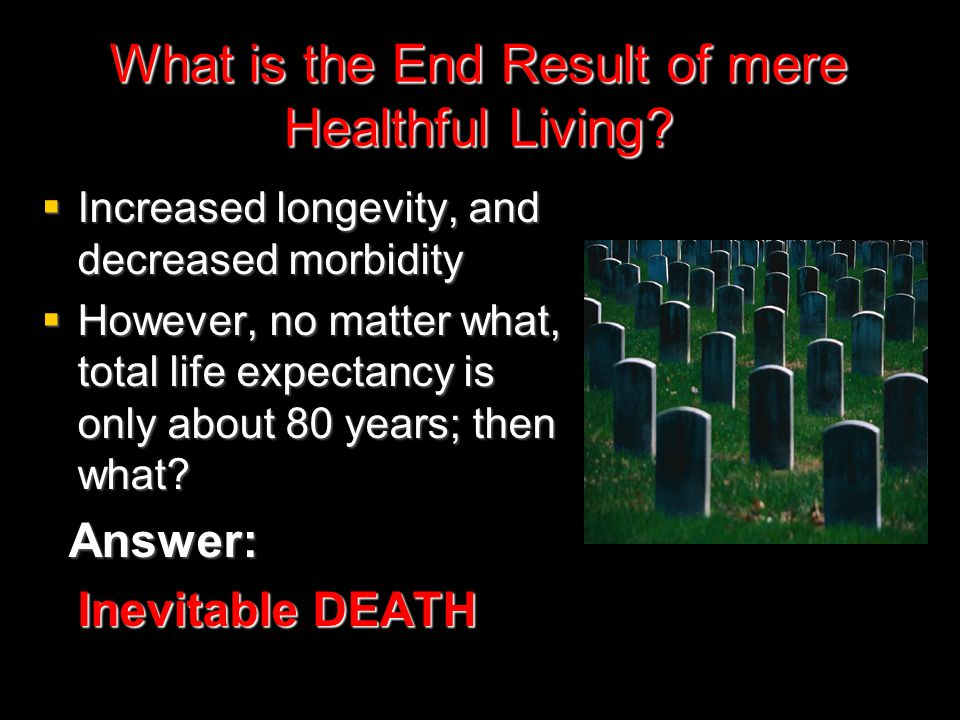 What is the End Result of mere Healthful Living.